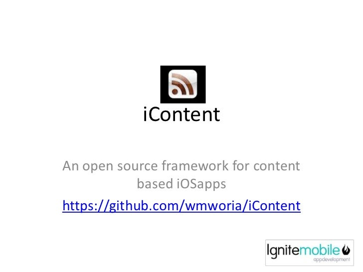 iContent<br />An open source framework for content based iOSapps<br />https://github.com/wmworia/iContent<br />