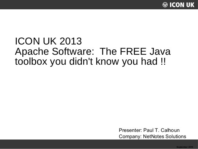 UKLUG 2012 – Cardiff, Wales September 2012 Presenter: Paul T. Calhoun Company: NetNotes Solutions ICON UK 2013 Apache Soft...