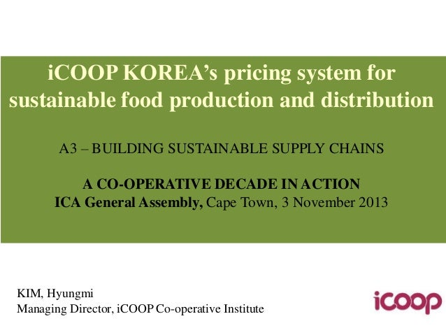 iCOOP KOREA's pricing system for sustainable food production and distribution A3 – BUILDING SUSTAINABLE SUPPLY CHAINS A CO...