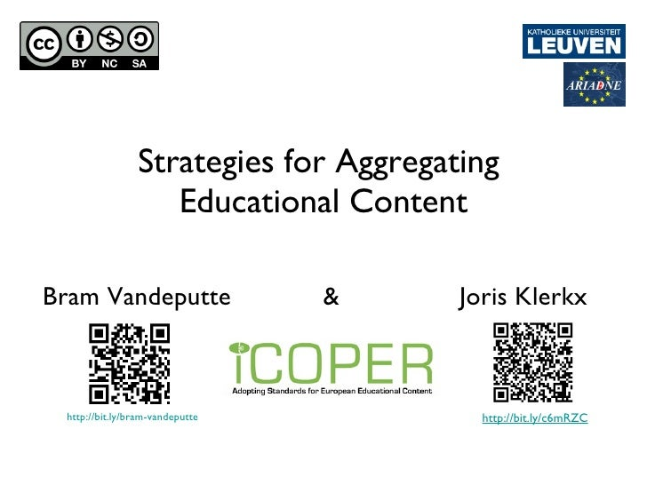 <ul><li>Strategies for Aggregating  </li></ul><ul><li>Educational Content </li></ul>Bram Vandeputte  &  Joris Klerkx http:...