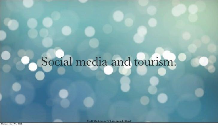 Social media and tourism.                                   Matt Dickman//Fleishman-Hillard Monday, May 11, 2009