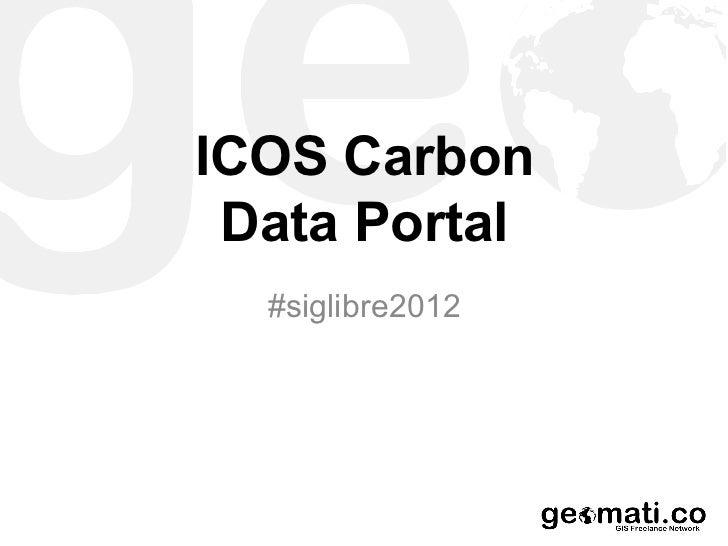 ICOS Carbon Data Portal  #siglibre2012