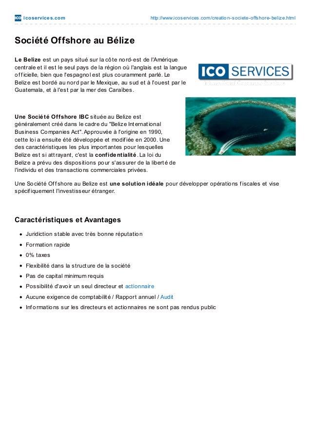 ico se rvice s.co m  http://www.ico services.co m/creatio n-so ciete-o ffsho re-belize.html  Société Offshore au Bélize Le...