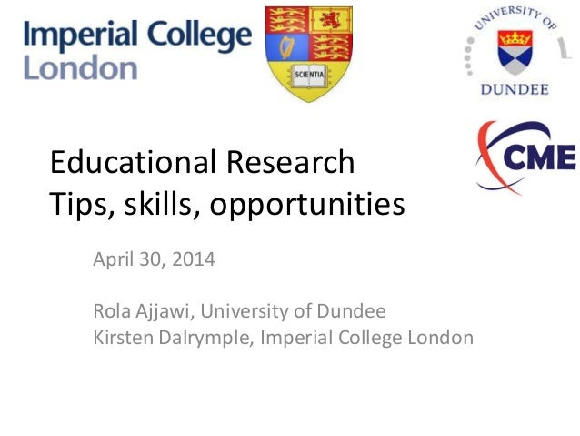 Educational Research Tips, skills, opportunities April 30, 2014 Rola Ajjawi, University of Dundee Kirsten Dalrymple, Imper...
