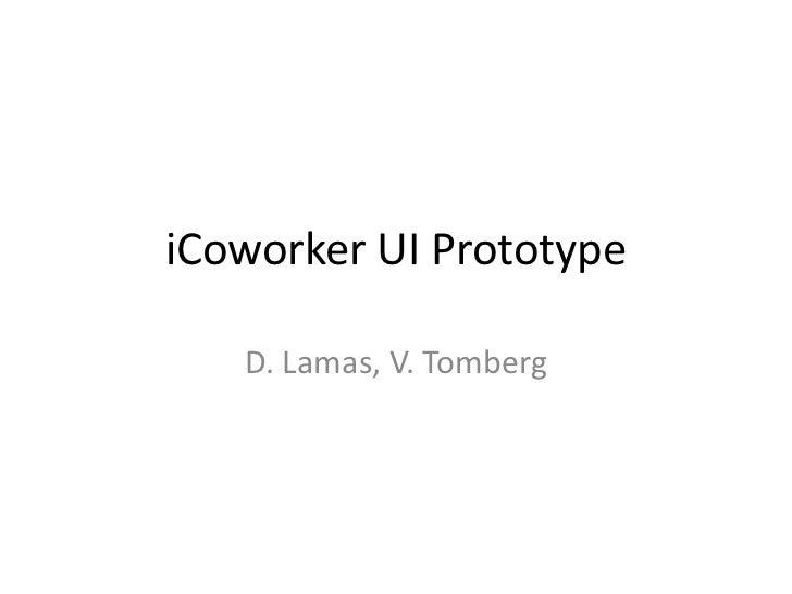 iCoworker UI Prototype   D. Lamas, V. Tomberg