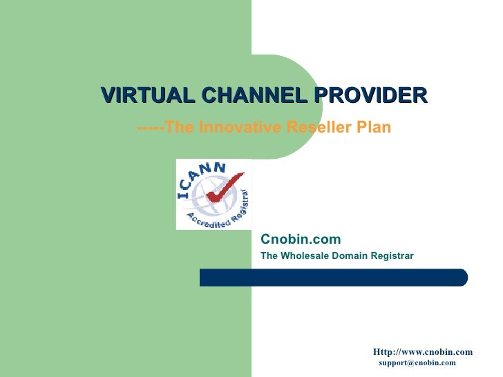 VIRTUAL CHANNEL PROVIDER -----The Innovative Reseller Plan Cnobin.com The Wholesale Domain Registrar