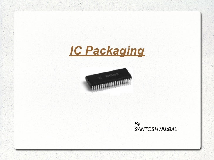 IC Packaging          By,          SANTOSH NIMBAL