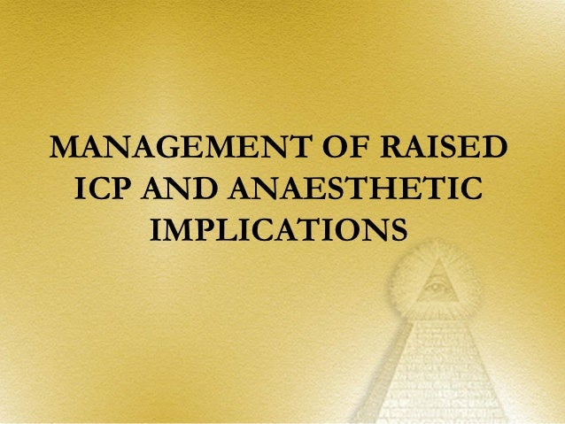 MANAGEMENT OF RAISED ICP AND ANAESTHETIC     IMPLICATIONS