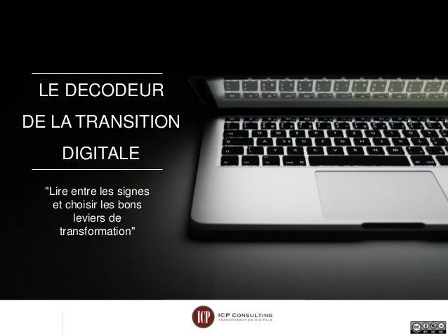 """LE DECODEUR DE LA TRANSITION DIGITALE """"Lire entre les signes et choisir les bons leviers de transformation"""""""