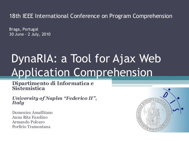 18th IEEE International Conference on Program ComprehensionBraga, Portugal30 June - 2 July, 2010 DynaRIA: a Tool for Ajax ...
