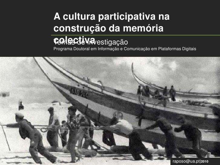 A cultura participativa na construção da memória colectiva <br />Temas de investigação<br />Programa Doutoral em Informaç...
