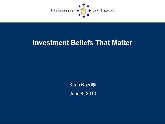 Investment Beliefs That Matter Kees Koedijk June 8, 2010