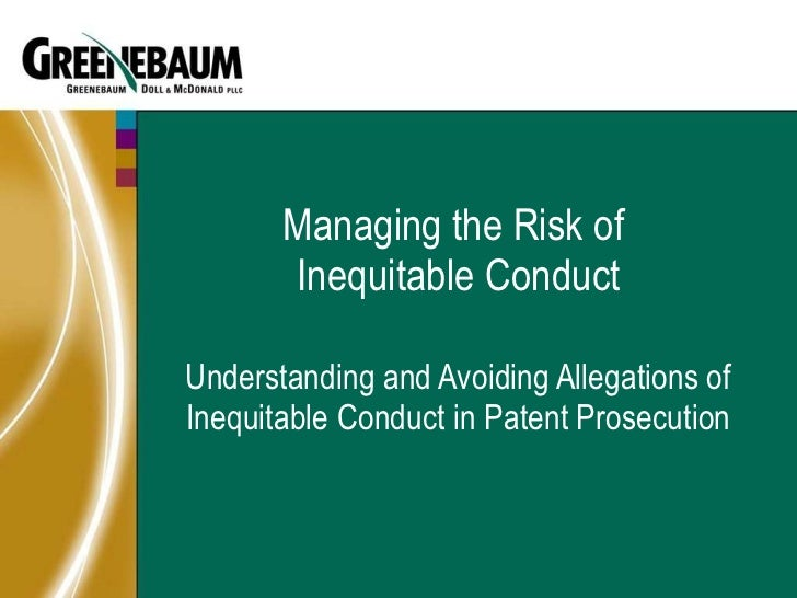 Managing the Risk of  Inequitable Conduct Understanding and Avoiding Allegations of Inequitable Conduct in Patent Prosecut...