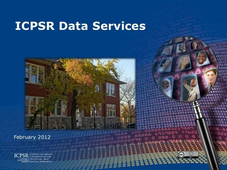 ICPSR Data ServicesFebruary 2012