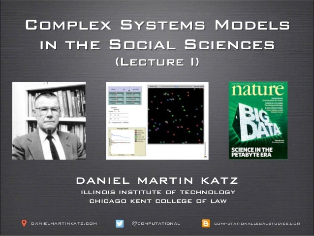 Complex Systems Models in the Social Sciences (Lecture I) daniel martin katz illinois institute of technology chicago kent...