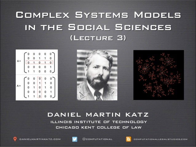 Complex Systems Models in the Social Sciences (Lecture 3) daniel martin katz illinois institute of technology chicago kent...