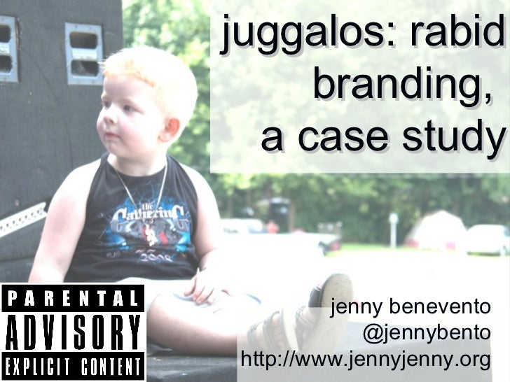 juggalos: rabid     branding,  a case study         jenny benevento             @jennybentohttp://www.jennyjenny.org