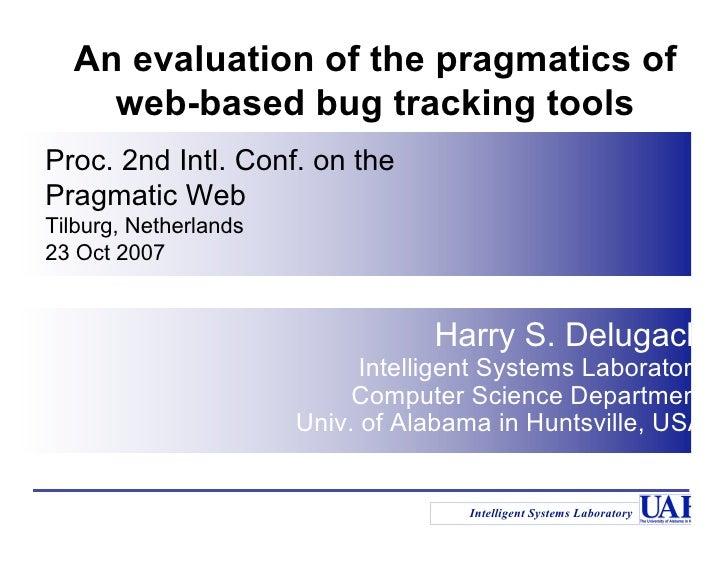 An evaluation of the pragmatics of     web-based bug tracking tools Proc. 2nd Intl. Conf. on the Pragmatic Web Tilburg, Ne...
