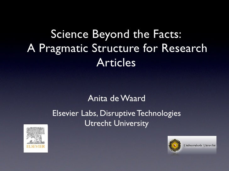 Science Beyond the Facts: A Pragmatic Structure for Research              Articles                Anita de Waard     Elsev...