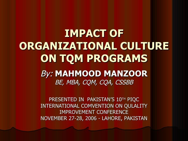IMPACT OF ORGANIZATIONAL CULTURE ON TQM PROGRAMS By:   MAHMOOD MANZOOR BE, MBA, CQM, CQA, CSSBB PRESENTED IN  PAKISTAN'S 1...