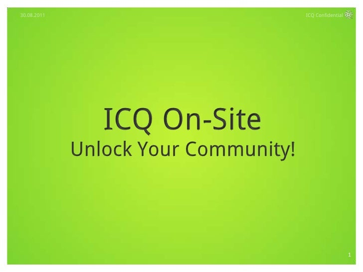 ICQ Confidential <br />30.08.2011<br />ICQ On-Site <br />Unlock Your Community!<br />1<br />