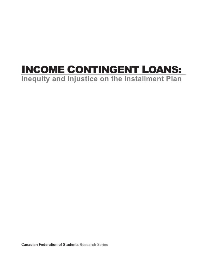 INCOME CONTINGENT LOANS: Inequity and Injustice on the Installment Plan     Canadian Federation of Students Research Series