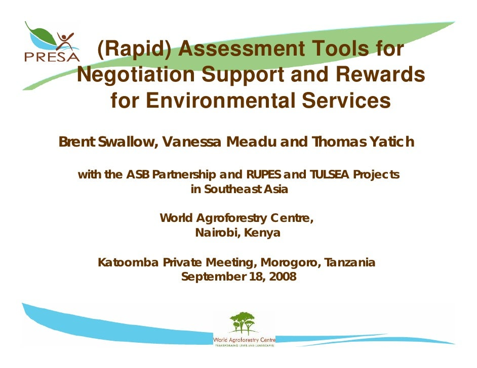 (Rapid) Assessment Tools for   Negotiation Support and Rewards     for Environmental Services Brent Swallow, Vanessa Meadu...