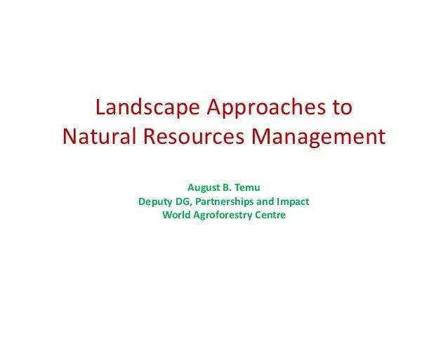 LandscapeApproachestoNaturalResourcesManagement               AugustB.Temu      DeputyDG,PartnershipsandImpact ...