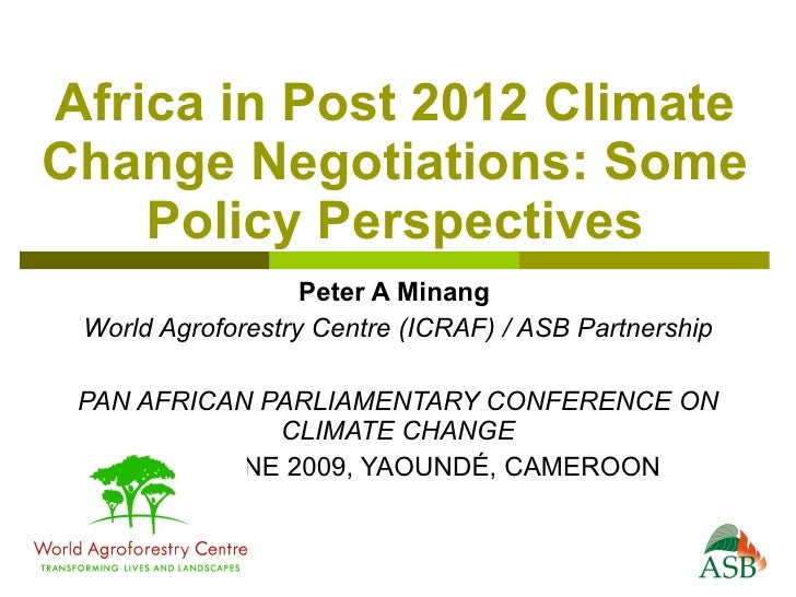 Africa in Post 2012 Climate Change Negotiations: Some     Policy Perspectives                    Peter A Minang  World Agr...