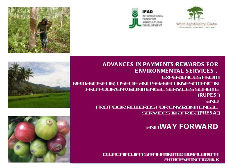 ADVANCES IN PAYMENTS/REWARDS FOR ENVIRONMENTAL SERVICES  :  EXPERIENCES FROM REWARDS FOR, USE OF AND SHARED INVESTMENT IN ...
