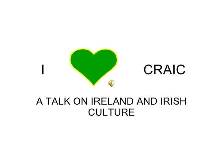 I  CRAIC A TALK ON IRELAND AND IRISH CULTURE