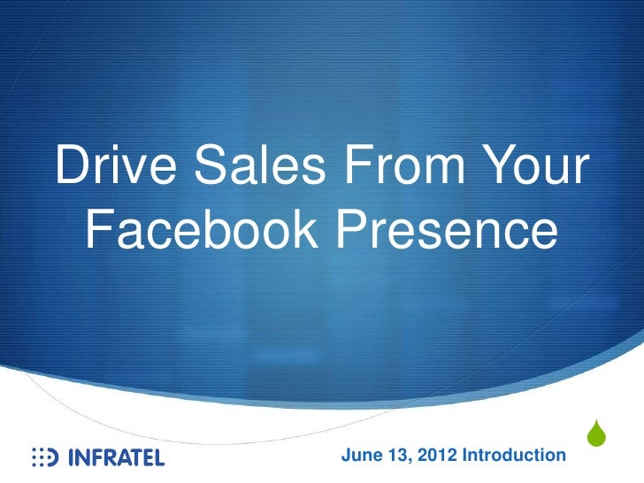 Drive Sales From Your Facebook Presence           June 13, 2012 Introduction                                        S