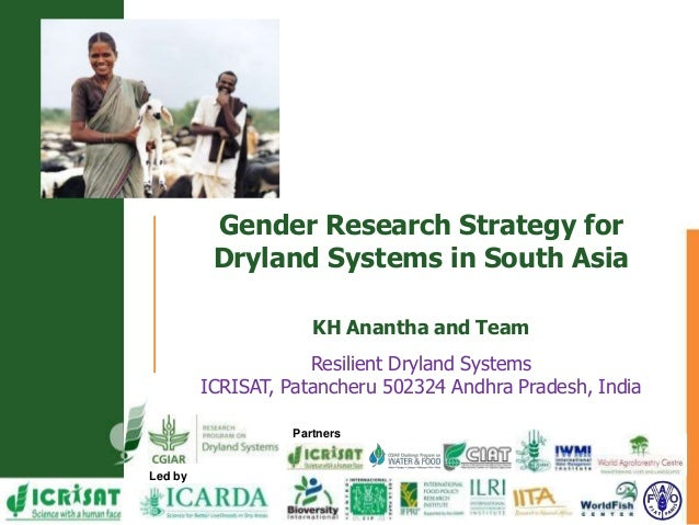 Led by Partners Gender Research Strategy for Dryland Systems in South Asia KH Anantha and Team Resilient Dryland Systems I...