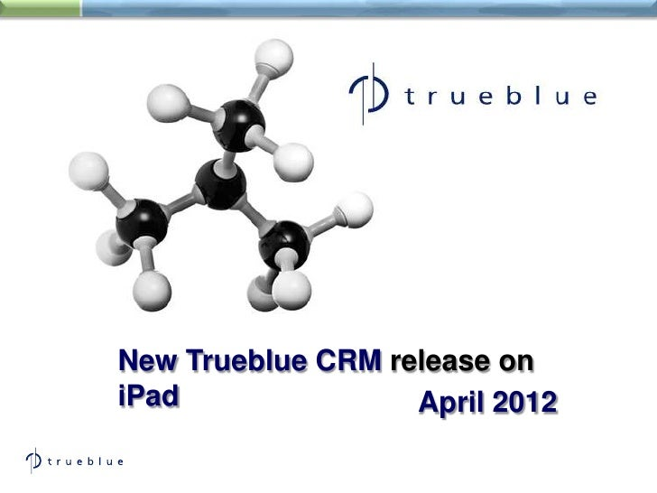 New Trueblue CRM release oniPad               April 2012