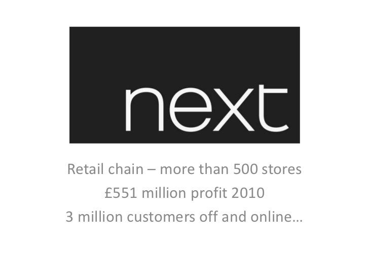 Retail chain – more than 500 stores<br />£551 million profit 2010<br />3 million customers off and online…<br />
