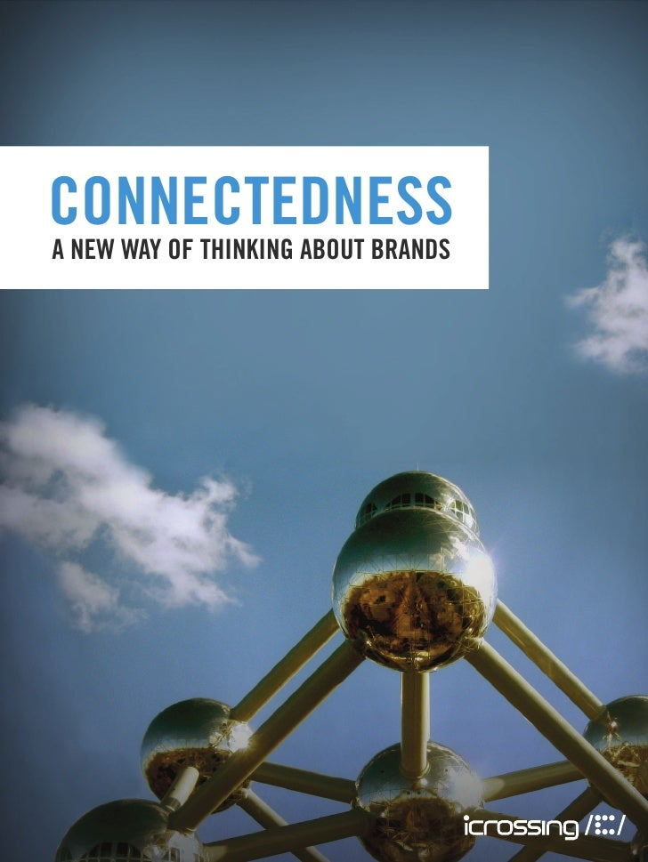 Connectedness - A New Way of Thinking About Brands - iCrossing
