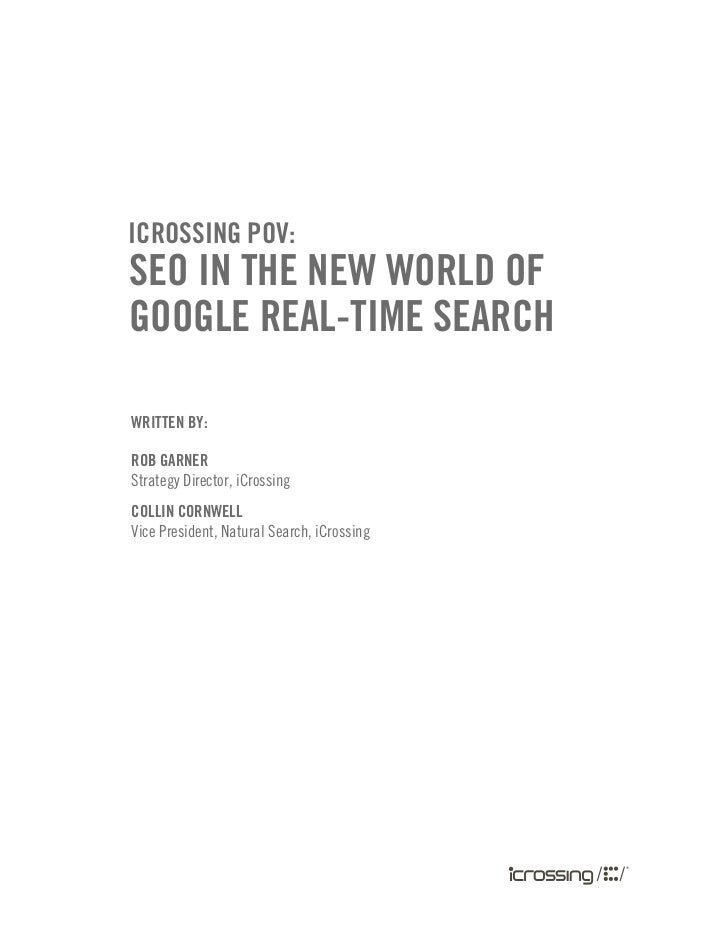 icrossing PoV:seo in the neW World ofgoogle real-time searchWritten by:rob garnerStrategy Director, iCrossingcollin cornWe...