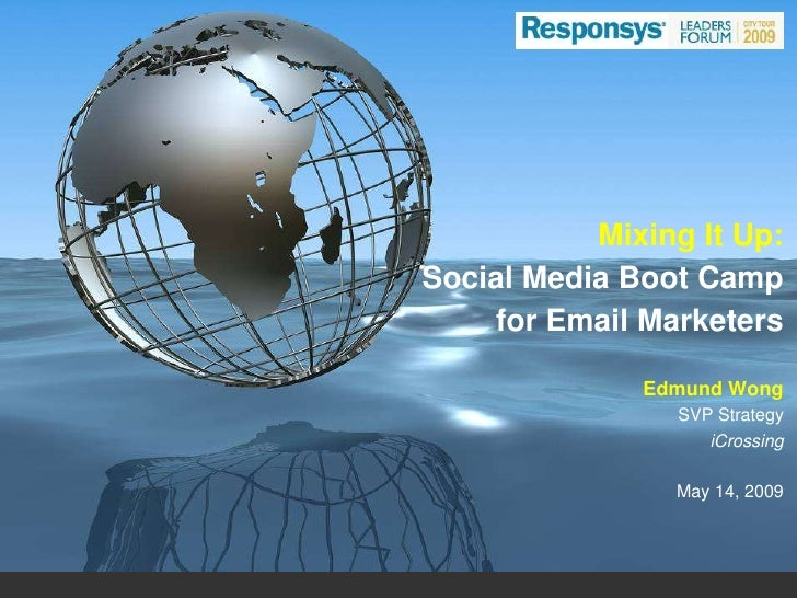 Mixing It Up: Social Media Boot Camp     for Email Marketers                Edmund Wong                 SVP Strategy      ...