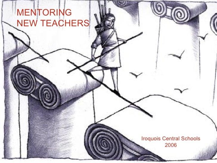 MENTORING NEW TEACHERS Iroquois Central Schools 2006