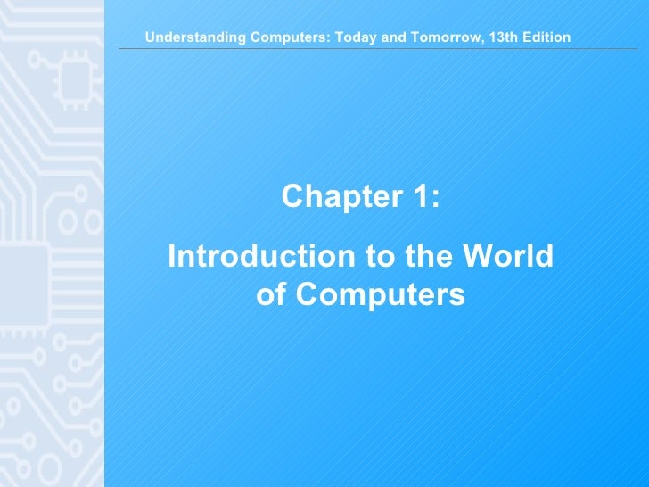 Chapter 1: Introduction to the World of Computers