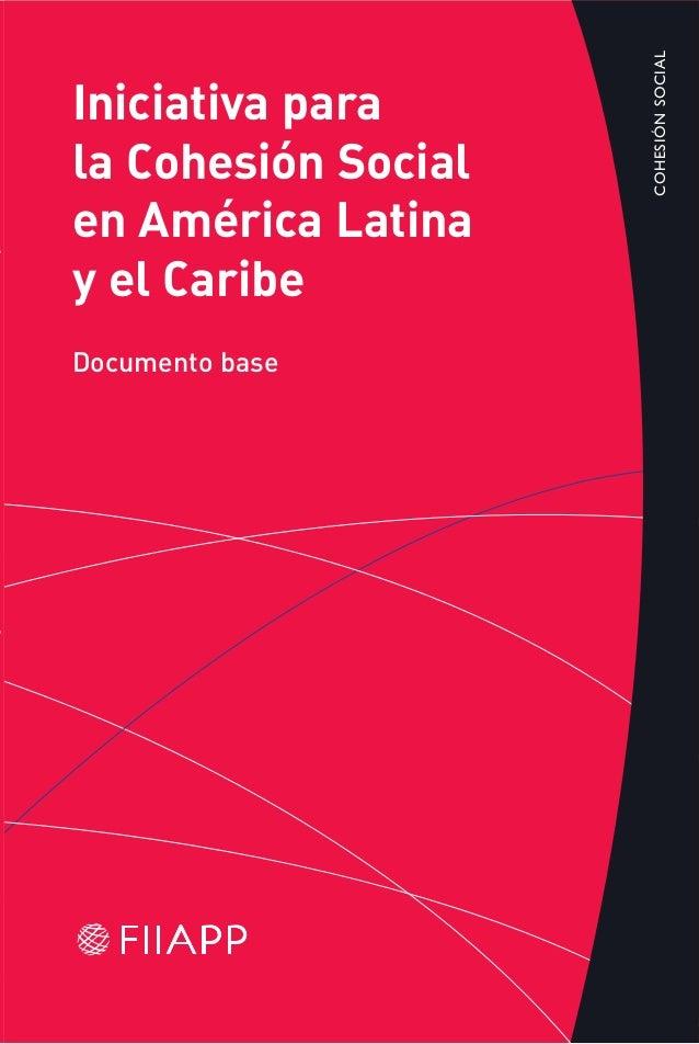 Iniciativa para la Cohesión Social en América Latina y el Caribe Documento base Constituida en 1997, la Fundación Internac...
