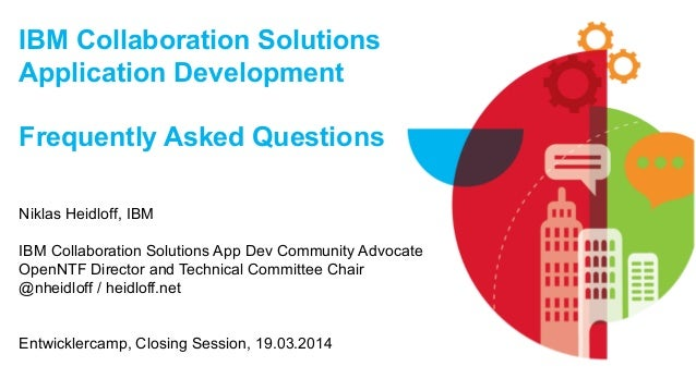 © 2014 IBM Corporation IBM Collaboration Solutions Application Development Frequently Asked Questions Niklas Heidloff, IBM...