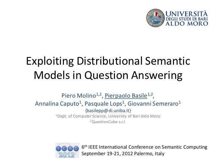 Exploiting Distributional Semantic Models in Question Answering          Piero Molino1,2, Pierpaolo Basile1,2, Annalina Ca...