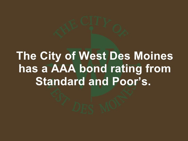 The City of West Des Moines has a AAA bond rating from Standard and Poor's.