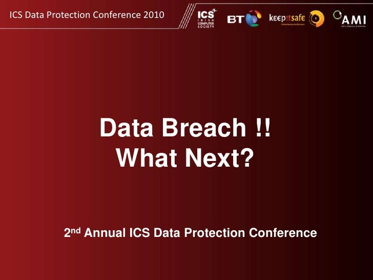 Data Breach !!What Next?<br />2ndAnnual ICS Data Protection Conference<br />