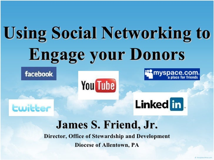 Using Social Networking to Engage your Donors James S. Friend, Jr. Director, Office of Stewardship and Development Diocese...