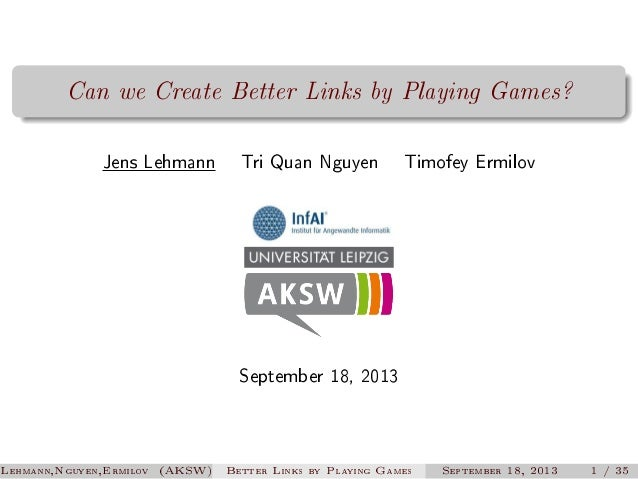 Can we Create Better Links by Playing Games? Jens Lehmann  Tri Quan Nguyen  Timofey Ermilov  September 18, 2013  Lehmann,N...