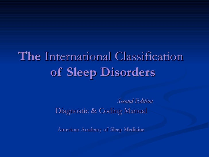 The  International Classification   of Sleep Disorders Second Edition Diagnostic & Coding Manual American Academy of Sleep...