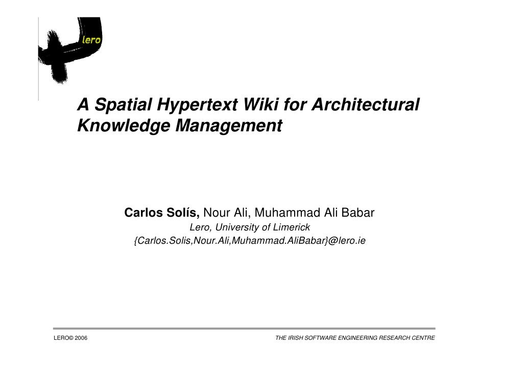 A Spatial Hypertext Wiki for Architectural       Knowledge Management                 Carlos Solís, Nour Ali, Muhammad Ali...