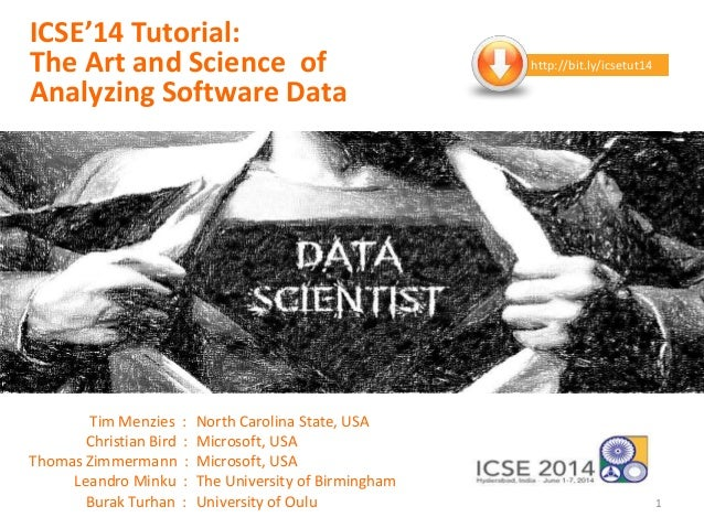 ICSE'14 Tutorial: The Art and Science of Analyzing Software Data Tim Menzies : North Carolina State, USA Christian Bird : ...